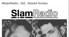 Slam Radio podcast 162 by Distant Echoes