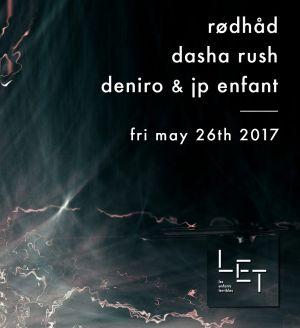 LET with Rødhåd, Dasha Rush and Deniro & JP Enfant