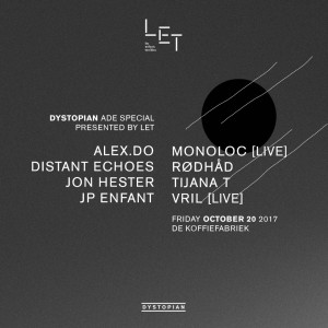 20.10.2017: Dystopian ADE Special presented by LET