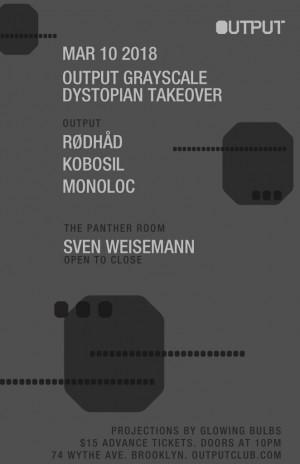 10mar2018: Output Grayscale: Dystopian Takeover – Rødhåd/ Kobosil/ Monoloc/ Sven Weisemann
