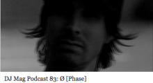 DJ Mag Podcast 83: Ø [Phase]