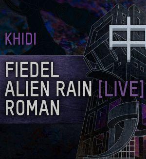KHIDI 中: FIEDEL ❚ ALIEN RAIN