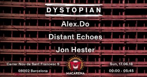 17june2018: Dystopian Off Week w/ Alex.Do, Distant Echoes, Jon Hester