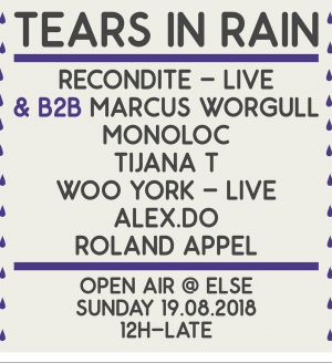 TEARS IN RAIN w/ Alex.Do, Monoloc, Recondite, Tijana T, Woo York