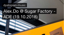 Alex.Do @ Sugar Factory – ADE (19.10.2018)