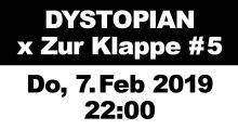 07.02.2019: Dystopian x Zur Klappe #5