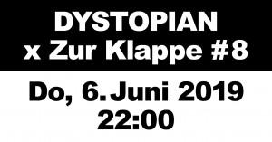 06 june 2019: Dystopian x Zur Klappe #8, Berlin