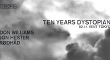 10 years Dystopian at Vent, Tokyo w/ Don Williams, Jon Hester, Rødhåd